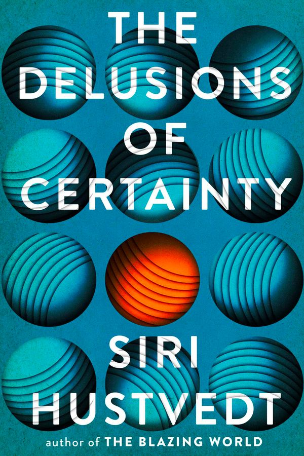 THE DELUSIONS OF CERTAINTY - Siri Hustvedt - Simon & Schuster